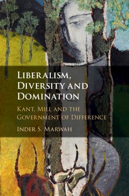 Liberalism, Diversity and Domination: Kant, Mill and the Government of Difference-cover