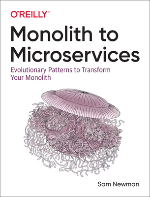 Monolith to Microservices: Evolutionary Patterns to Transform Your Monolith-cover