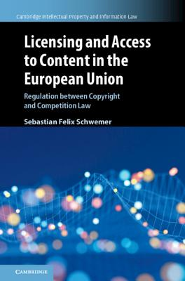 Licensing and Access to Content in the European Union: Regulation Between Copyright and Competition Law-cover
