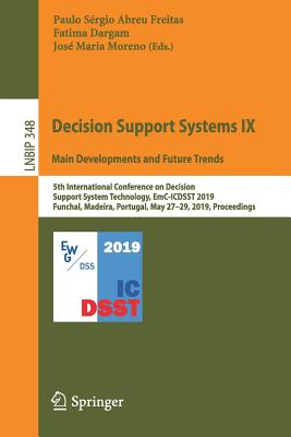 Decision Support Systems IX: Main Developments and Future Trends: 5th International Conference on Decision Support System Technology, Emc-Icdsst 2019,-cover
