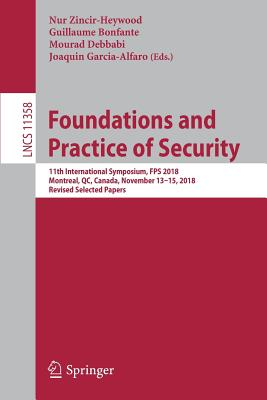 Foundations and Practice of Security: 11th International Symposium, Fps 2018, Montreal, Qc, Canada, November 13-15, 2018, Revised Selected Papers-cover