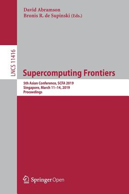 Supercomputing Frontiers: 5th Asian Conference, Scfa 2019, Singapore, March 11-14, 2019, Proceedings-cover