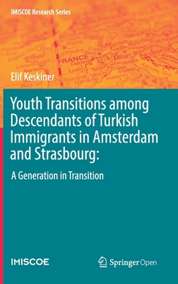Youth Transitions Among Descendants of Turkish Immigrants in Amsterdam and Strasbourg:: A Generation in Transition-cover