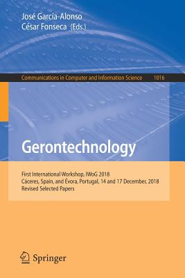 Gerontechnology: First International Workshop, Iwog 2018, Cáceres, Spain, and Évora, Portugal, 14 and 17 December, 2018, Revised Select-cover