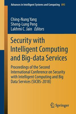 Security with Intelligent Computing and Big-Data Services: Proceedings of the Second International Conference on Security with Intelligent Computing a-cover