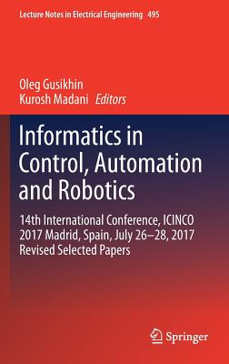 Informatics in Control, Automation and Robotics: 14th International Conference, Icinco 2017 Madrid, Spain, July 26-28, 2017 Revised Selected Papers