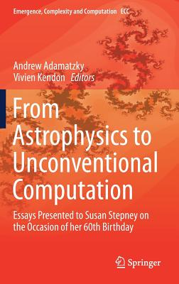 From Astrophysics to Unconventional Computation: Essays Presented to Susan Stepney on the Occasion of Her 60th Birthday-cover