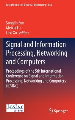 Signal and Information Processing, Networking and Computers: Proceedings of the 5th International Conference on Signal and Information Processing, Net-cover