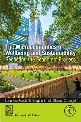 The Microeconomics of Wellbeing and Sustainability: Recasting the Economic Process-cover