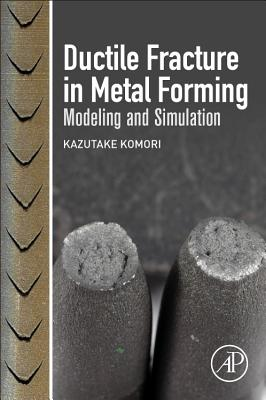 Ductile Fracture in Metal Forming: Modeling and Simulation-cover