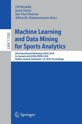Machine Learning and Data Mining for Sports Analytics: 5th International Workshop, Mlsa 2018, Co-Located with Ecml/Pkdd 2018, Dublin, Ireland, Septemb-cover