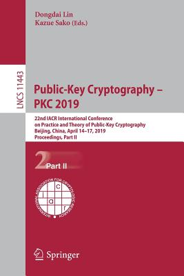Public-Key Cryptography - Pkc 2019: 22nd Iacr International Conference on Practice and Theory of Public-Key Cryptography, Beijing, China, April 14-17,-cover