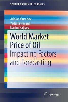 World Market Price of Oil: Impacting Factors and Forecasting-cover