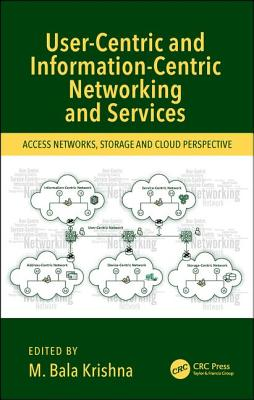 User-Centric and Information-Centric Networking and Services: Access Networks, Storage and Cloud Perspective-cover
