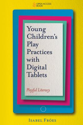 Young Children's Play Practices with Digital Tablets: Playful Literacy-cover