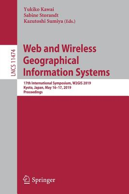 Web and Wireless Geographical Information Systems: 17th International Symposium, W2gis 2019, Kyoto, Japan, May 16-17, 2019, Proceedings-cover