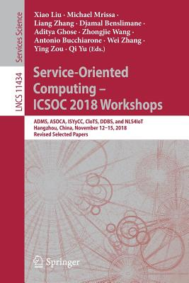 Service-Oriented Computing - Icsoc 2018 Workshops: Adms, Asoca, Isyycc, Clots, Ddbs, and Nls4iot, Hangzhou, China, November 12-15, 2018, Revised Selec