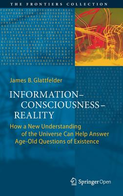 Information--Consciousness--Reality: How a New Understanding of the Universe Can Help Answer Age-Old Questions of Existence-cover