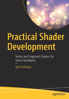 Practical Shader Development: Vertex and Fragment Shaders for Game Developers-cover