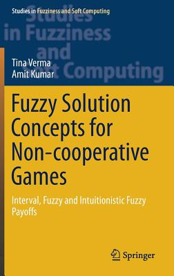 Fuzzy Solution Concepts for Non-Cooperative Games: Interval, Fuzzy and Intuitionistic Fuzzy Payoffs-cover