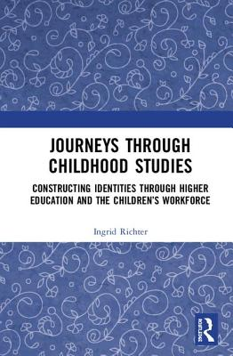Journeys Through Childhood Studies: Constructing Identities Through Higher Education and the Children's Workforce-cover