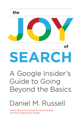 The Joy of Search: A Google Insider's Guide to Going Beyond the Basics-cover