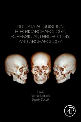 3D Data Acquisition for Bioarchaeology, Forensic Anthropology, and Archaeology