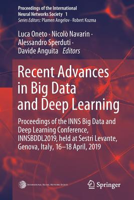 Recent Advances in Big Data and Deep Learning: Proceedings of the Inns Big Data and Deep Learning Conference Innsbddl2019, Held at Sestri Levante, Gen