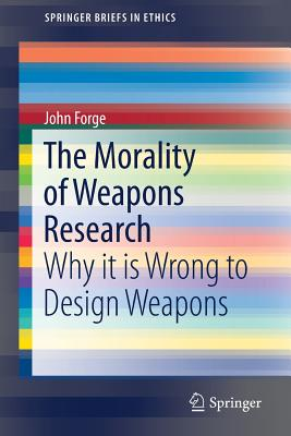 The Morality of Weapons Research: Why It Is Wrong to Design Weapons-cover