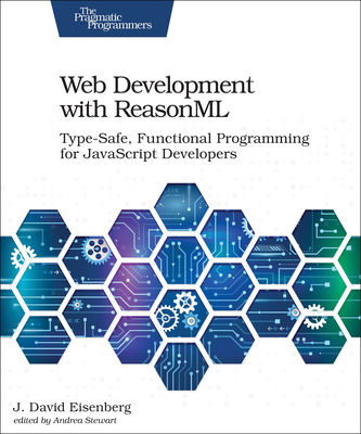 Web Development with Reasonml: Type-Safe, Functional Programming for JavaScript Developers-cover