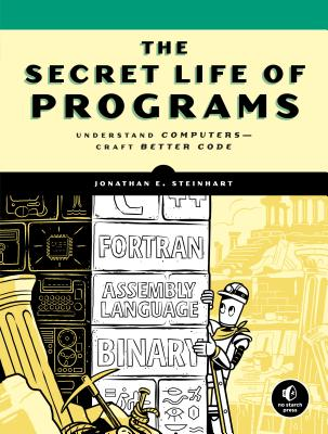 The Secret Life of Programs: Understand Computers -- Craft Better Code-cover