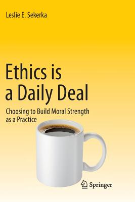 Ethics Is a Daily Deal: Choosing to Build Moral Strength as a Practice-cover