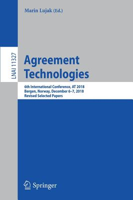 Agreement Technologies: 6th International Conference, at 2018, Bergen, Norway, December 6-7, 2018, Revised Selected Papers-cover