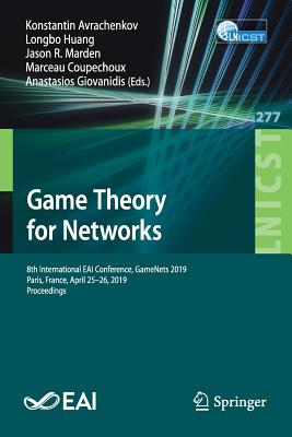 Game Theory for Networks: 8th International Eai Conference, Gamenets 2019, Paris, France, April 25-26, 2019, Proceedings-cover