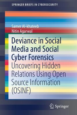Deviance in Social Media and Social Cyber Forensics: Uncovering Hidden Relations Using Open Source Information (Osinf)-cover