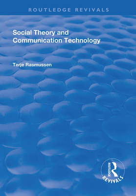 Social Theory and Communication Technology (Routledge Revivals)-cover