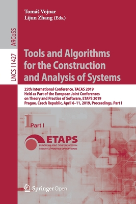 Tools and Algorithms for the Construction and Analysis of Systems: 25th International Conference, Tacas 2019, Held as Part of the European Joint Confe-cover