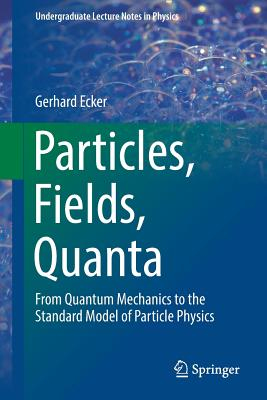 Particles, Fields, Quanta: From Quantum Mechanics to the Standard Model of Particle Physics-cover