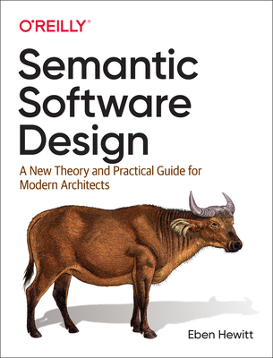 Semantic Software Design : A New Theory and Practical Guide for Modern Architects (Paperback)