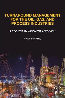 Turnaround Management for the Oil, Gas, and Process Industries: A Project Management Approach-cover