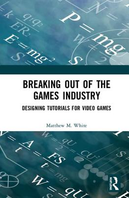 Breaking Out of the Games Industry: Designing Tutorials for Video Games-cover