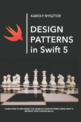 Design Patterns in Swift 5: Learn how to implement the Gang of Four Design Patterns using Swift 5. Improve your coding skills.-cover