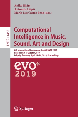 Computational Intelligence in Music, Sound, Art and Design: 8th International Conference, Evomusart 2019, Held as Part of Evostar 2019, Leipzig, Germa-cover