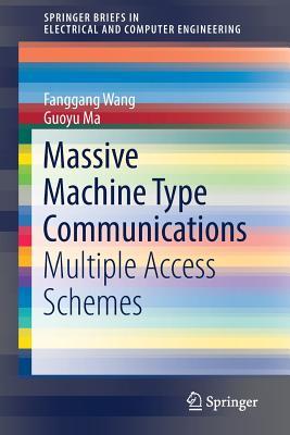 Massive Machine Type Communications: Multiple Access Schemes-cover