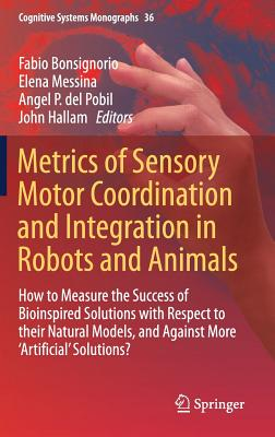 Metrics of Sensory Motor Coordination and Integration in Robots and Animals: How to Measure the Success of Bioinspired Solutions with Respect to Their-cover