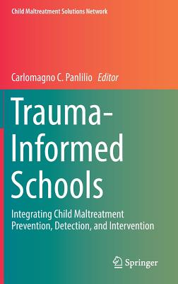 Trauma-Informed Schools: Integrating Child Maltreatment Prevention, Detection, and Intervention-cover