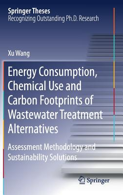 Energy Consumption, Chemical Use and Carbon Footprints of Wastewater Treatment Alternatives: Assessment Methodology and Sustainability Solutions-cover