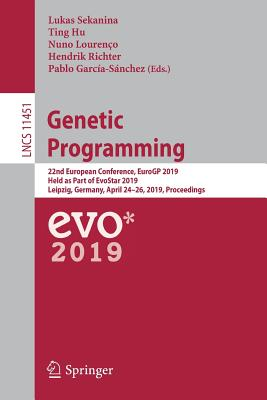 Genetic Programming: 22nd European Conference, Eurogp 2019, Held as Part of Evostar 2019, Leipzig, Germany, April 24-26, 2019, Proceedings-cover