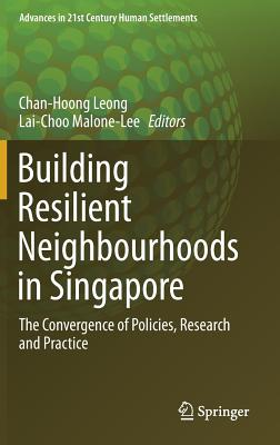 Building Resilient Neighbourhoods in Singapore: The Convergence of Policies, Research and Practice-cover