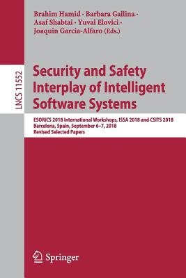 Security and Safety Interplay of Intelligent Software Systems: Esorics 2018 International Workshops, Issa 2018 and Csits 2018, Barcelona, Spain, Septe